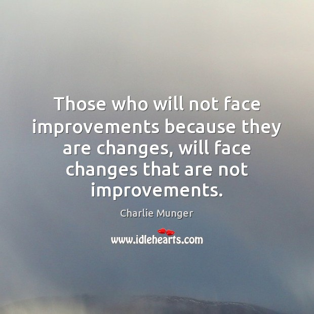 Those who will not face improvements because they are changes, will face Charlie Munger Picture Quote