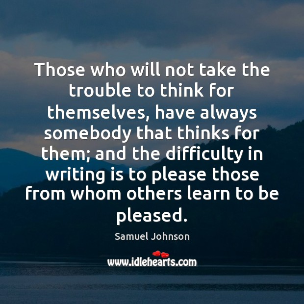 Those who will not take the trouble to think for themselves, have Samuel Johnson Picture Quote