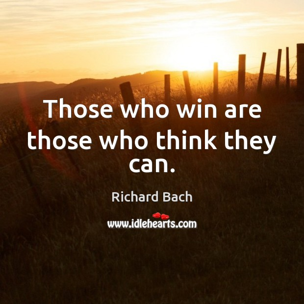 Those who win are those who think they can. Richard Bach Picture Quote