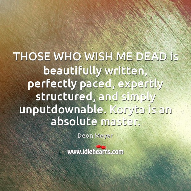 THOSE WHO WISH ME DEAD is beautifully written, perfectly paced, expertly structured, Image