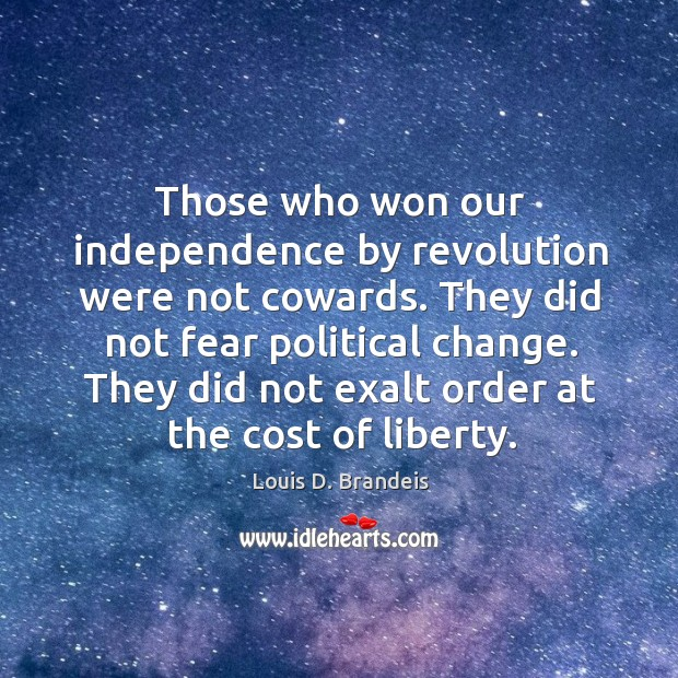 Those who won our independence by revolution were not cowards. They did Image