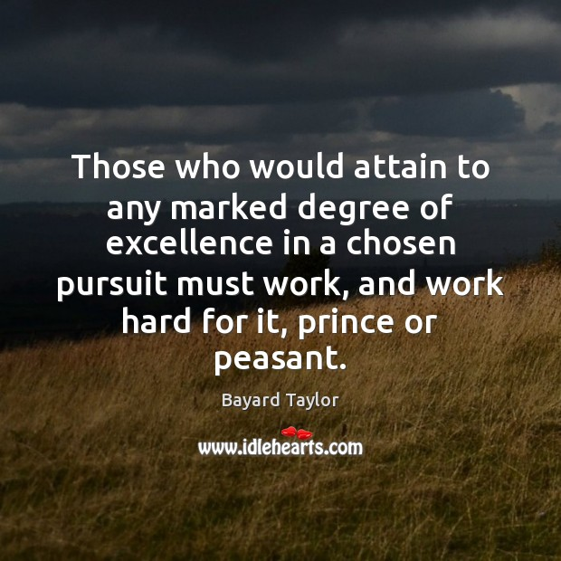 Those who would attain to any marked degree of excellence in a Bayard Taylor Picture Quote