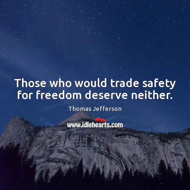 Those who would trade safety for freedom deserve neither. Image