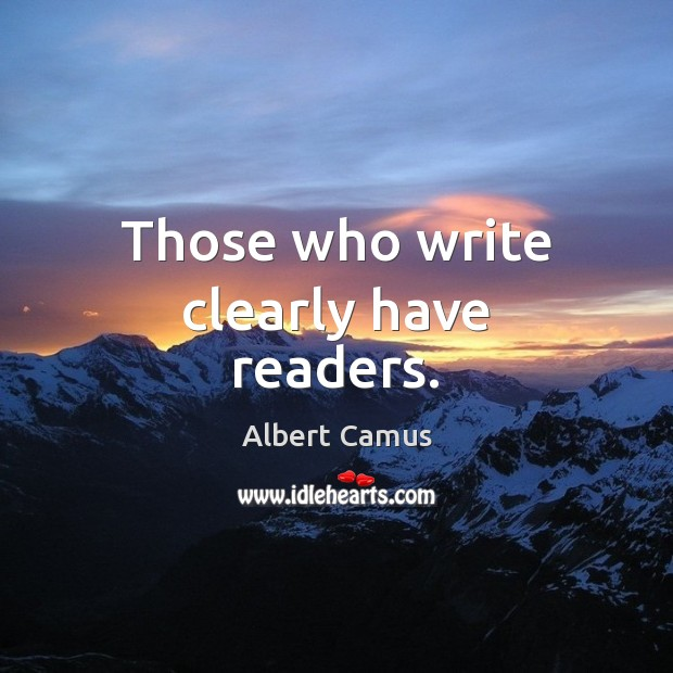 Those who write clearly have readers. Albert Camus Picture Quote