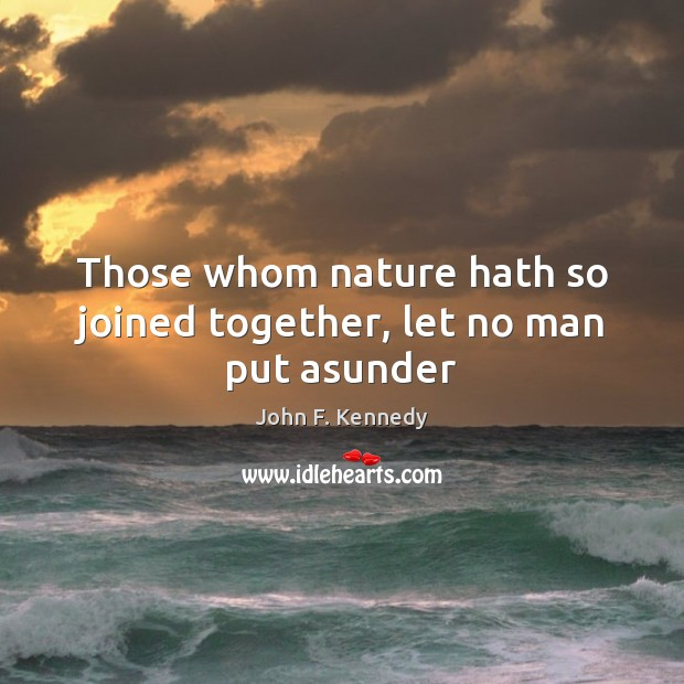 Image, Those whom nature hath so joined together, let no man put asunder