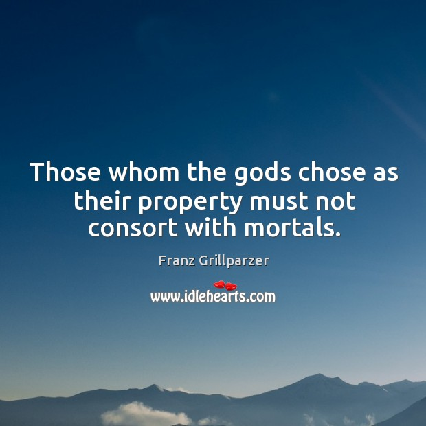 Those whom the Gods chose as their property must not consort with mortals. Image