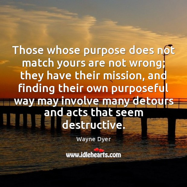 Image about Those whose purpose does not match yours are not wrong; they have
