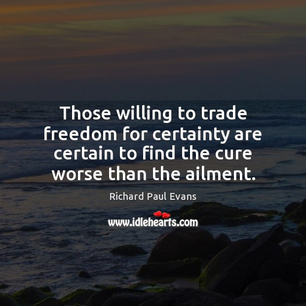 Image, Those willing to trade freedom for certainty are certain to find the