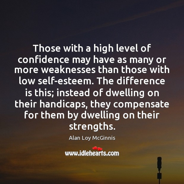 Those with a high level of confidence may have as many or Alan Loy McGinnis Picture Quote