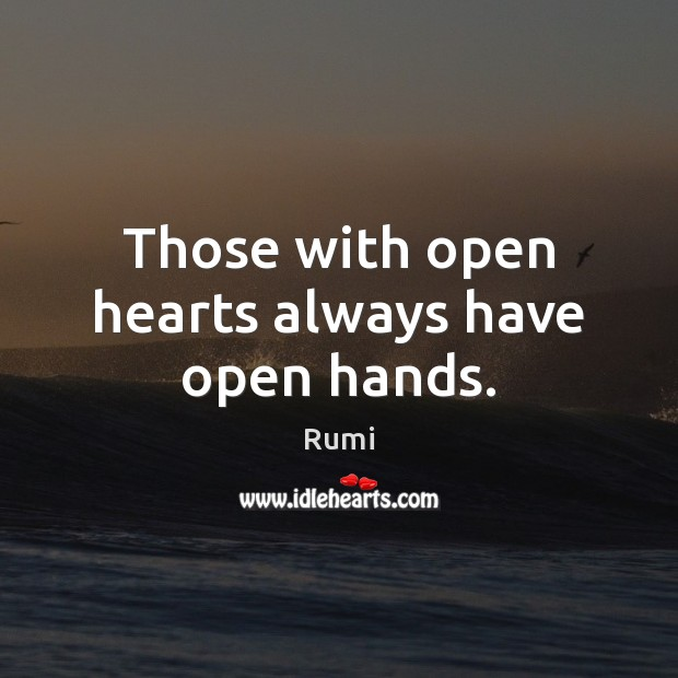 Image, Those with open hearts always have open hands.