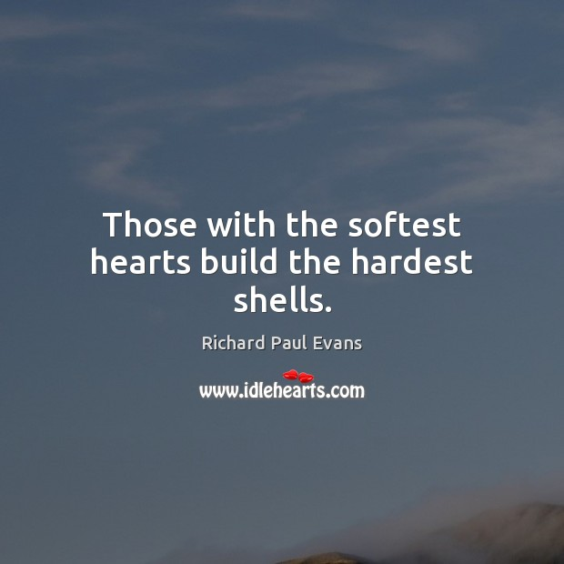 Those with the softest hearts build the hardest shells. Image
