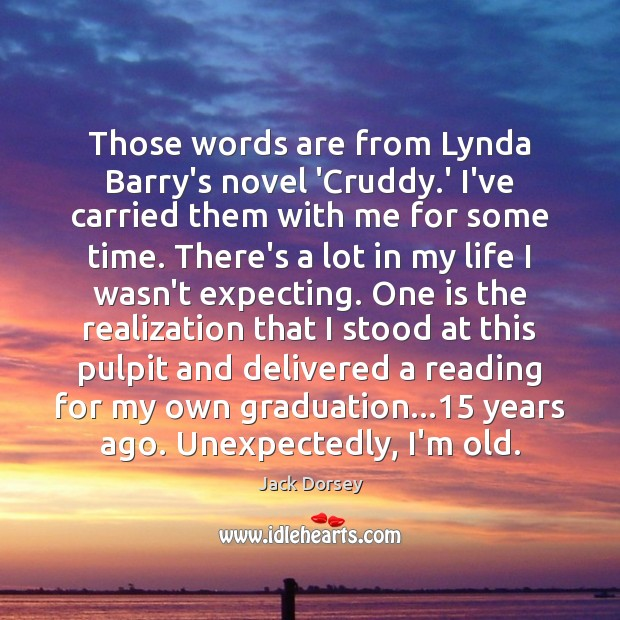 Those words are from Lynda Barry's novel 'Cruddy.' I've carried them Graduation Quotes Image