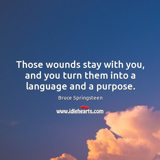 Those wounds stay with you, and you turn them into a language and a purpose. Image