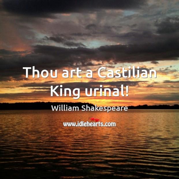 Image, Thou art a Castilian King urinal!