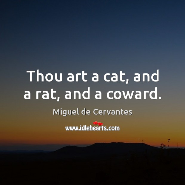 Thou art a cat, and a rat, and a coward. Image