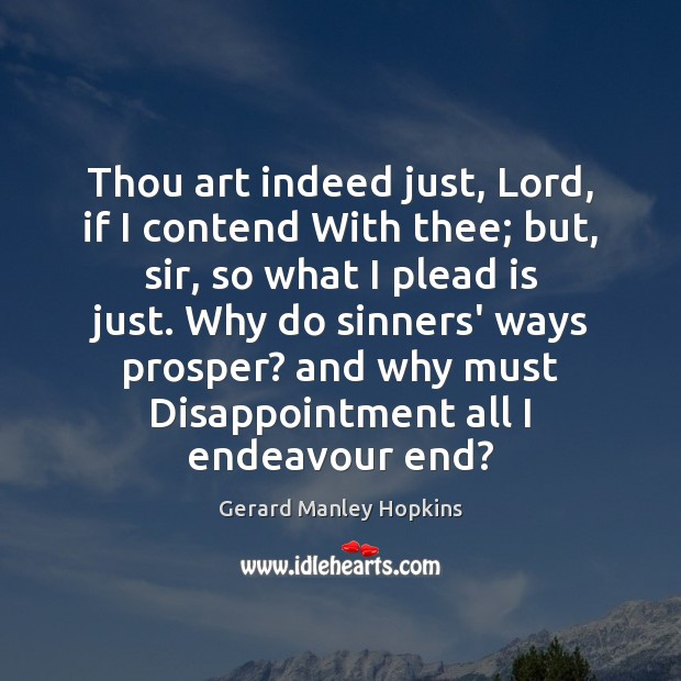 Thou art indeed just, Lord, if I contend With thee; but, sir, Image