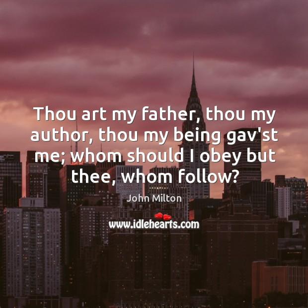 Thou art my father, thou my author, thou my being gav'st me; Image