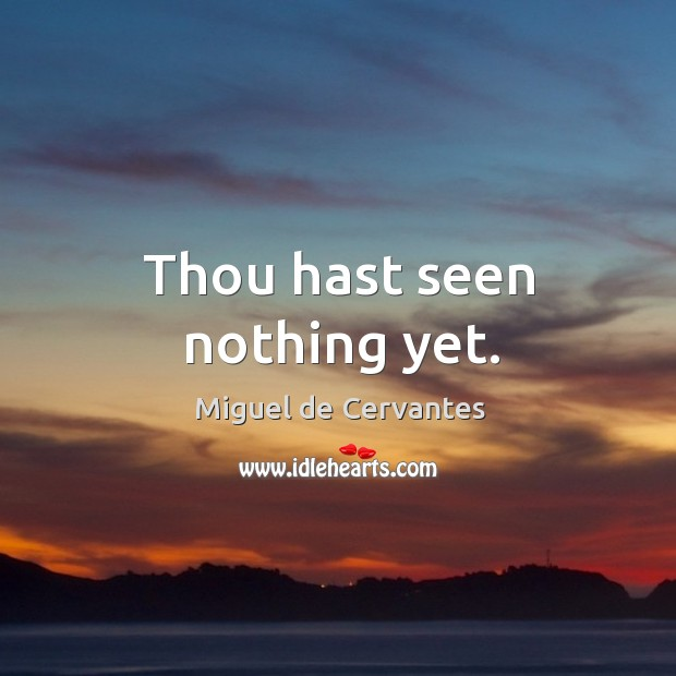 Thou hast seen nothing yet. Image