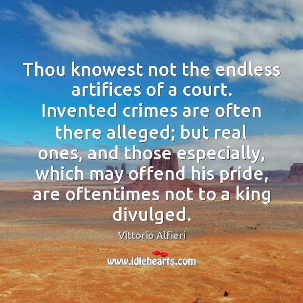 Image, Thou knowest not the endless artifices of a court. Invented crimes are
