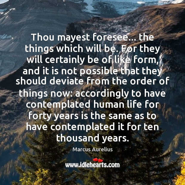 Thou mayest foresee… the things which will be. For they will certainly Image
