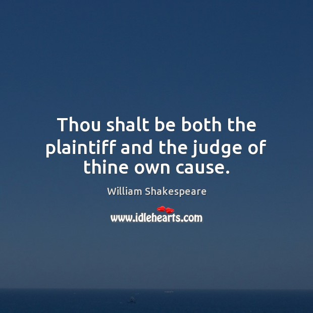 Thou shalt be both the plaintiff and the judge of thine own cause. Image