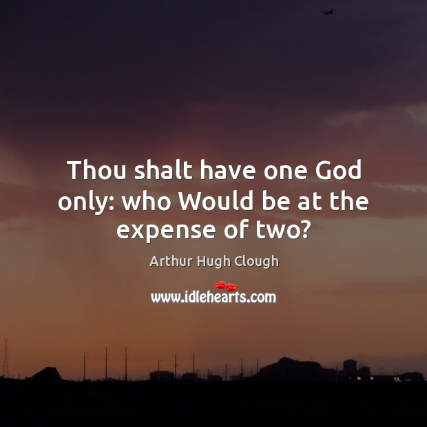 Image, Thou shalt have one God only: who Would be at the expense of two?