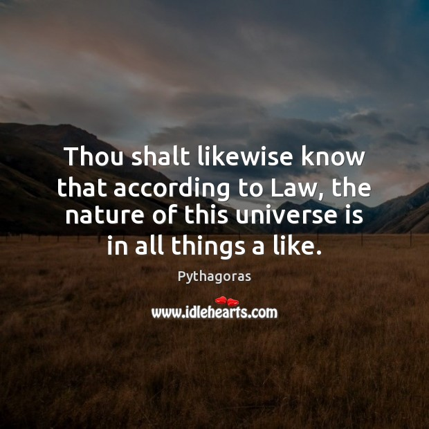 Image, Thou shalt likewise know that according to Law, the nature of this