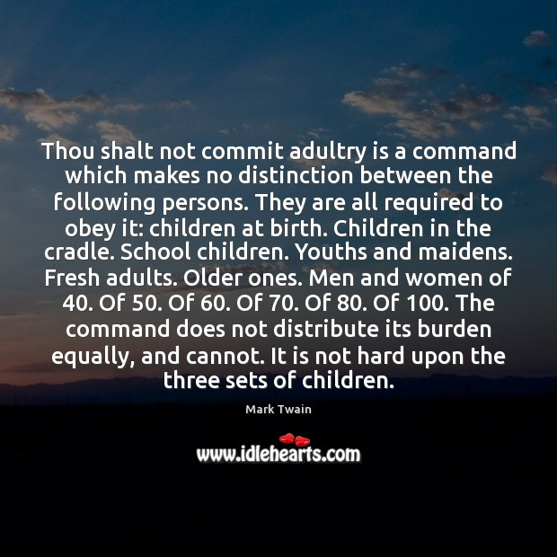 Thou shalt not commit adultry is a command which makes no distinction Mark Twain Picture Quote