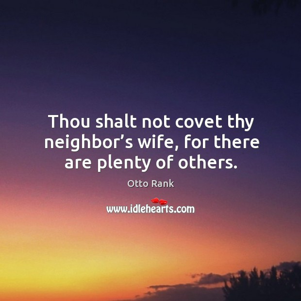 Thou shalt not covet thy neighbor's wife, for there are plenty of others. Image