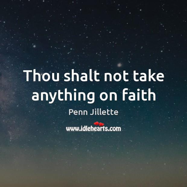 Thou shalt not take anything on faith Image