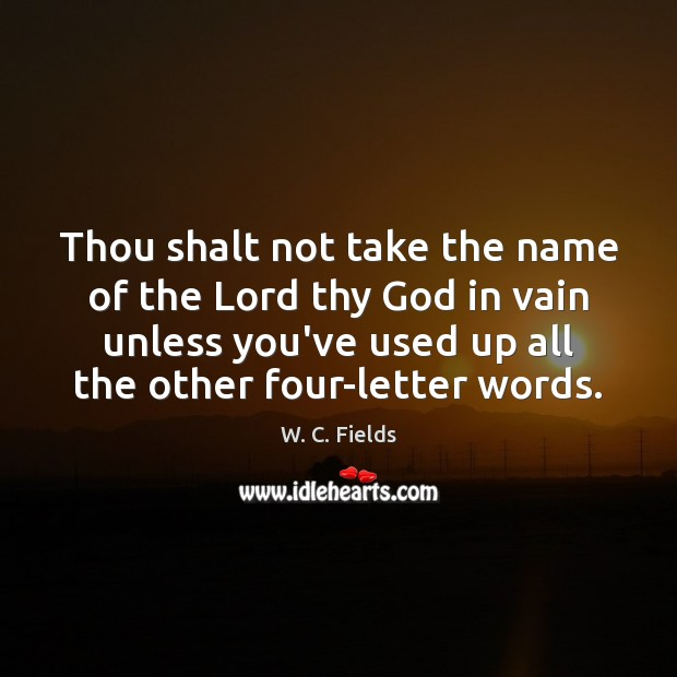 Thou shalt not take the name of the Lord thy God in W. C. Fields Picture Quote