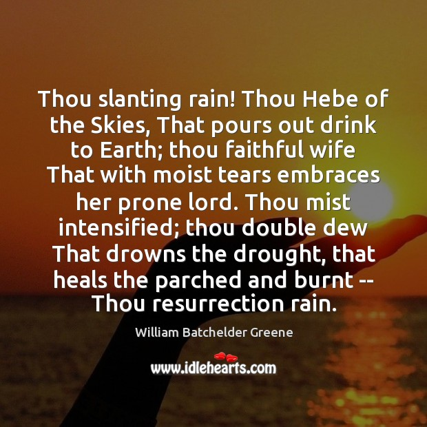 Thou slanting rain! Thou Hebe of the Skies, That pours out drink Image