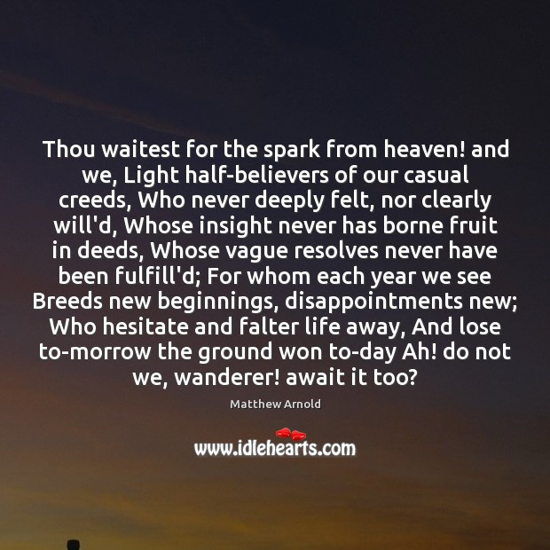 Thou waitest for the spark from heaven! and we, Light half-believers of Matthew Arnold Picture Quote