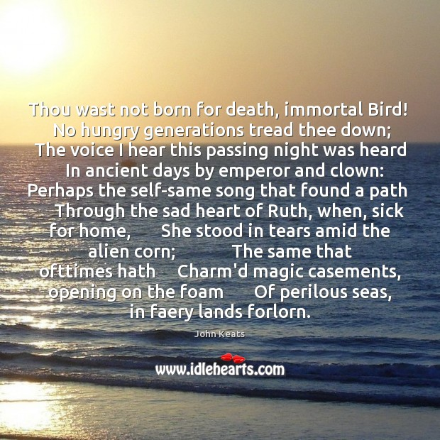 Thou wast not born for death, immortal Bird!     No hungry generations tread Image