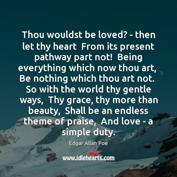 Thou wouldst be loved? – then let thy heart  From its present Praise Quotes Image