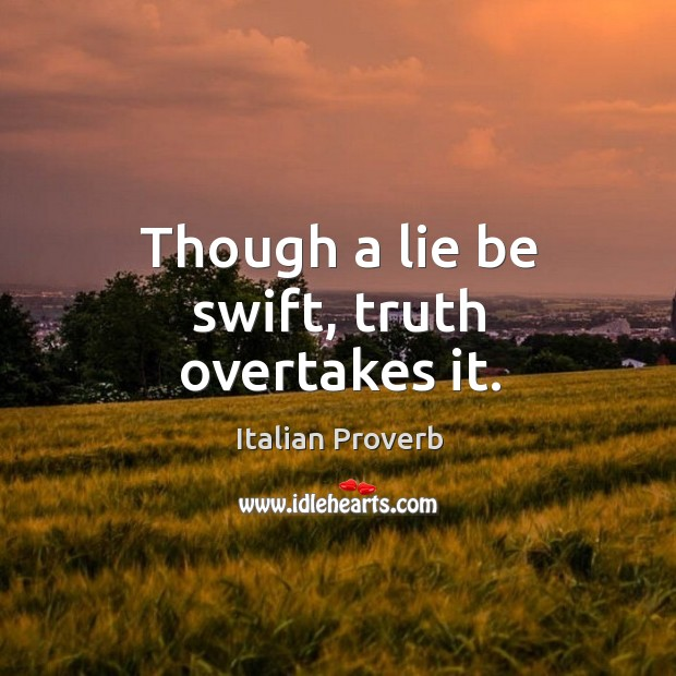 Image, Though a lie be swift, truth overtakes it.