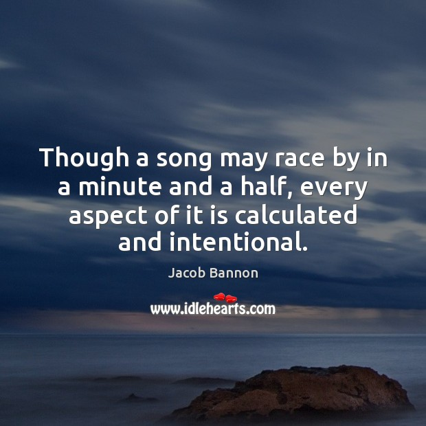 Though a song may race by in a minute and a half, Jacob Bannon Picture Quote