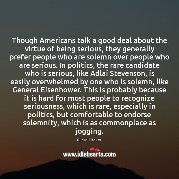 Image, Though Americans talk a good deal about the virtue of being serious,