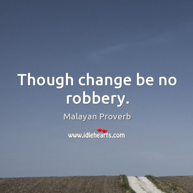 Image, Though change be no robbery.
