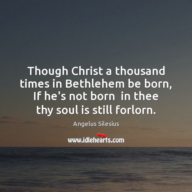 Image, Though Christ a thousand times in Bethlehem be born, If he's not
