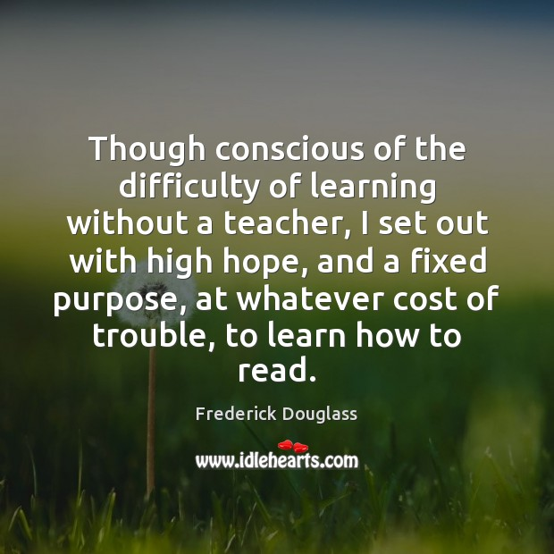 Image, Though conscious of the difficulty of learning without a teacher, I set