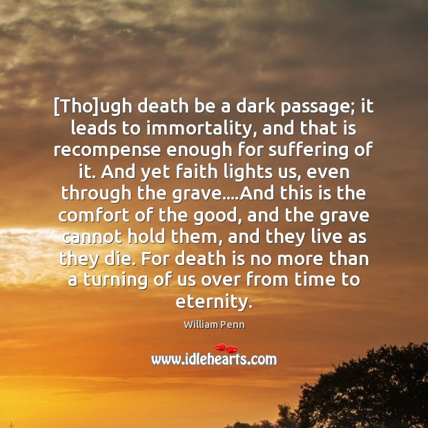 Image, [Tho]ugh death be a dark passage; it leads to immortality, and