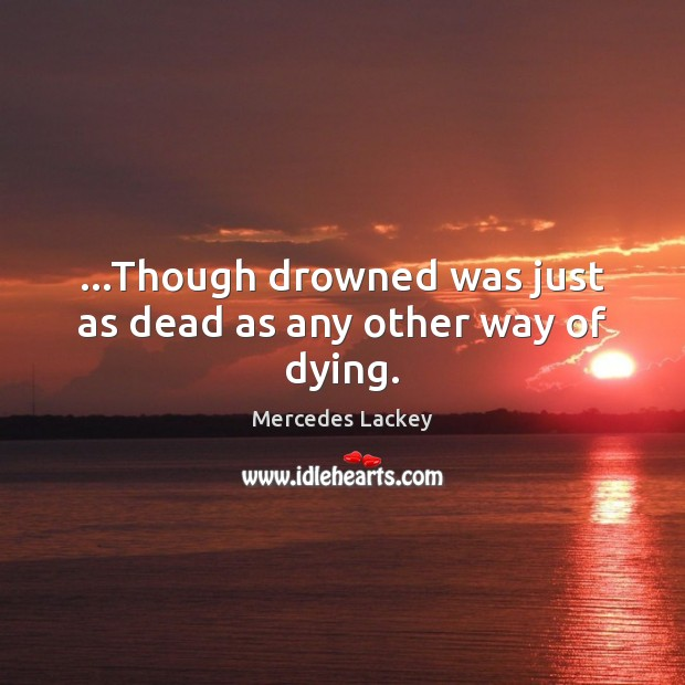 …Though drowned was just as dead as any other way of dying. Image