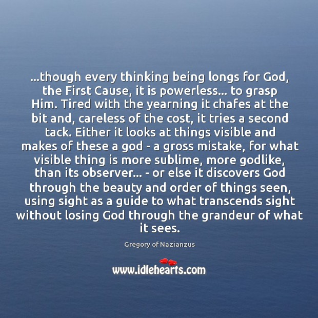 …though every thinking being longs for God, the First Cause, it is Image