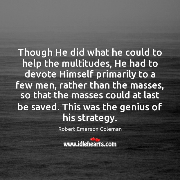 Though He did what he could to help the multitudes, He had Image