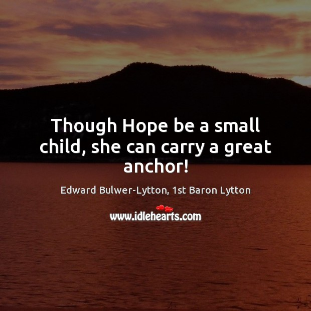 Though Hope be a small child, she can carry a great anchor! Image