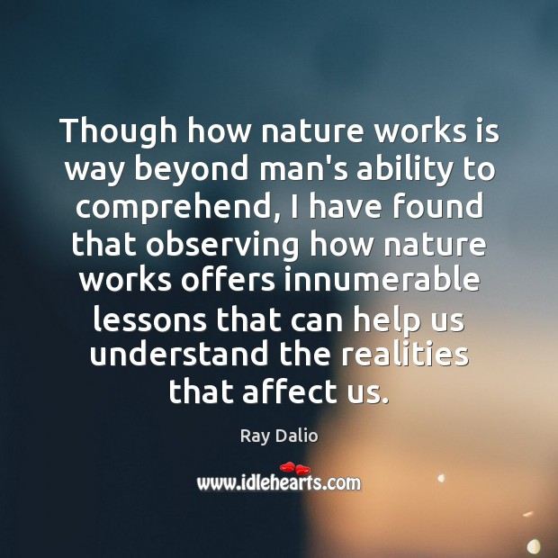 Though how nature works is way beyond man's ability to comprehend, I Image
