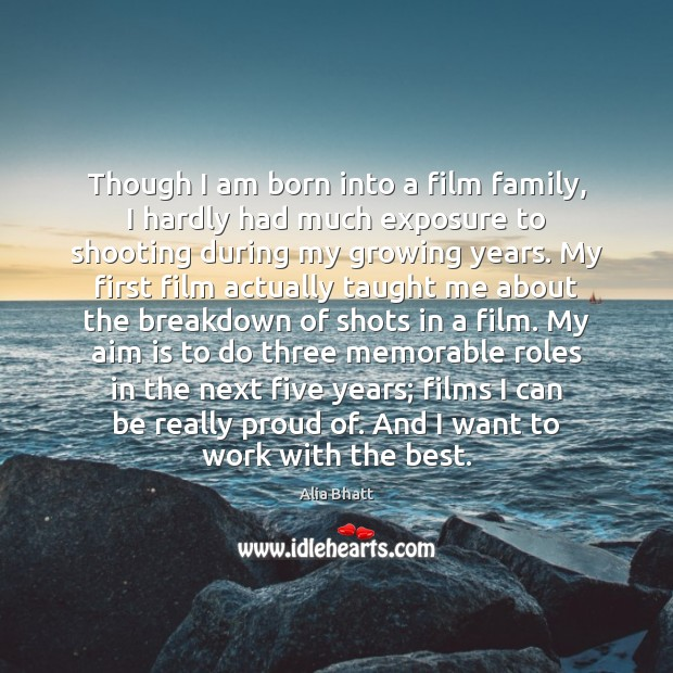 Image, Though I am born into a film family, I hardly had much