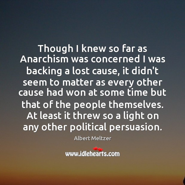 Image, Though I knew so far as Anarchism was concerned I was backing