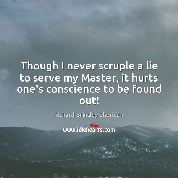 Though I never scruple a lie to serve my Master, it hurts Richard Brinsley Sheridan Picture Quote